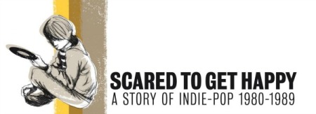 Scared-to-Get-Happy-A-Story-of-Indie-Pop-1980-1989